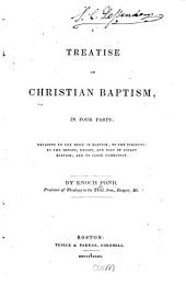 Treatise on Christian Baptism: Relating to the Mode of Baptism, to the Subjects, to the Import, Design, and Use of Infant Baptism, and to Close Communion