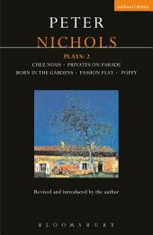 Nichols Plays: 2: Chez Nous; Privates on Parade; Born in the Gardens; Passion Play; Poppy