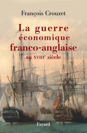La guerre économique franco-anglaise au XVIIIe siècle