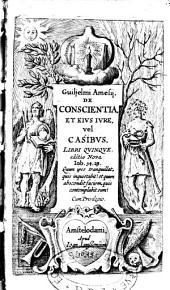 Guilielmi Amesii de conscientia et ejus jure vel casibus libri quinque