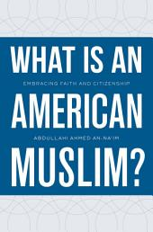 What Is an American Muslim?: Embracing Faith and Citizenship
