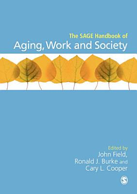 The SAGE Handbook of Aging  Work and Society