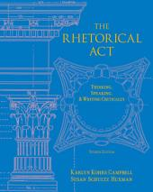 The Rhetorical Act: Thinking, Speaking and Writing Critically: Edition 4