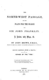 The North-west Passage: And the Plans for the Search for Sir John Franklin. A Review with Maps, &c