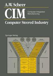 CIM Computer Integrated Manufacturing: Computer Steered Industry