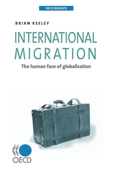 Download OECD Insights International Migration The Human Face of Globalisation Book