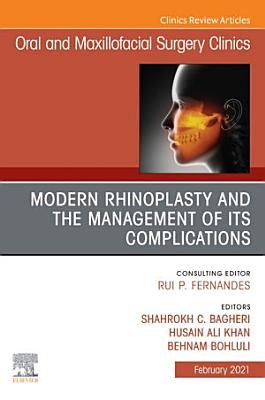 Modern Rhinoplasty and the Management of its Complications, An Issue of Oral and Maxillofacial Surgery Clinics of North America, E-Book