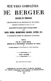Oeuvres complètes de Bergier: augmentées d'un grand nombre d'ouvrages inedits, savoir traites divers, dissertations, discours, lettres, etc. et reproduits d'après les manuscrits autographes, Volume6