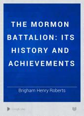 The Mormon Battalion: Its History and Achievements