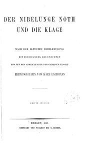 Der Nibelunge noth und Die klage: nach der ältesten überlieferung, mit bezeichnung des unechten und mit den abweichungen der gemeinen lesart