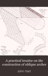 A Practical Treatise on the Construction of Oblique Arches