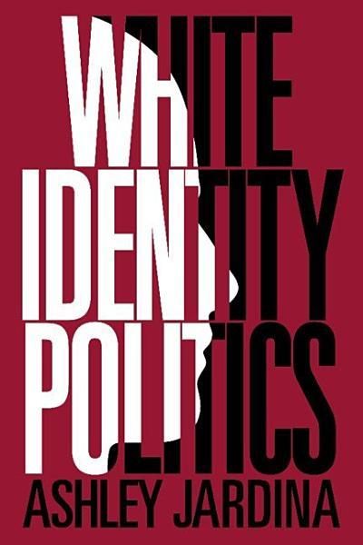 Download White Identity Politics Book