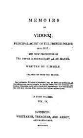 Memoirs of Vidocq, Principal Agent of the French Police Until 1827, and Now Proprietor of the Paper Manufactory at St. Mandé: Volume 4