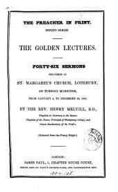 The Golden lectures, sermons delivered at St. Margaret's church, Lothbury, 1853 (-56). Selected from the Penny pulpit