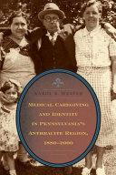 Medical Caregiving and Identity in Pennsylvania's Anthracite Region, 1880-2000