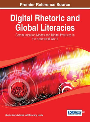 Digital Rhetoric and Global Literacies  Communication Modes and Digital Practices in the Networked World PDF