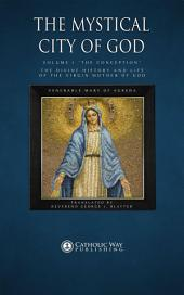 "The Mystical City of God, Volume I ""The Conception"": The Divine History and Life of the Virgin Mother of God"