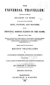 The Universal Traveller: Designed to Introduce Readers at Home to an Acquaintance with the Arts, Customs, and Manners, of the Principal Modern Nations on the Globe