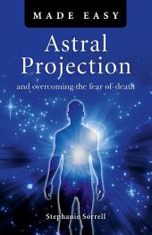 Astral Projection Made Easy: Overcoming the fear of death