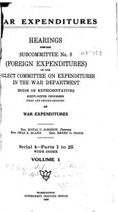 War Expenditures: Hearings Before Subcommittee No. 3 (foreign Expenditures) of the Select Committee on Expenditures in the War Department, House of Representatives, Sixty-Sixth Congress, First[-third] Sess. on War Expenditures ... [June 19, 1919-Feb. 9, 1921], Parts 1-25