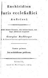 Enchiridion juris ecclesiastici Austriaci, editum idiomate germanico, dein latinitate donatum, multisque additamentis locupletatum. (etc.)