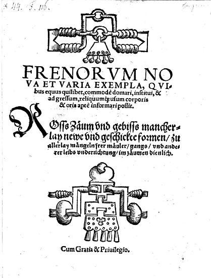 Frenorum nova et varia Exempla quibus equus quilibet  commode domari  institui     possit  Rosss  Z  um und gebisss mancherlay newe und geschickte formen   etc   PDF