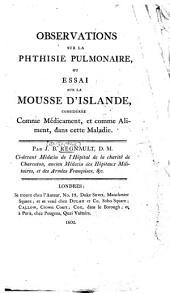 Observations sur la phthisie pulmonaire, ou essai sur la mousse d'Islande, considéreé comme médicament, et comme aliment, dans cette maladie