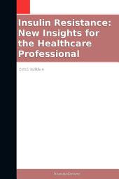 Insulin Resistance: New Insights for the Healthcare Professional: 2012 Edition