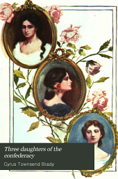 Three Daughters of the Confederacy: The Story of Their Loves and Their Hatreds, Their Joys and Their Sorrows, During Many Surprising Adventures on Land and Sea