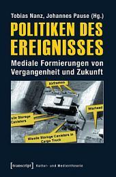 Politiken des Ereignisses: Mediale Formierungen von Vergangenheit und Zukunft