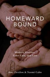 Homeward Bound: Modern Families, Elder Care, and Loss