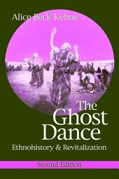 The Ghost Dance: Ethnohistory and Revitalization, Second Edition