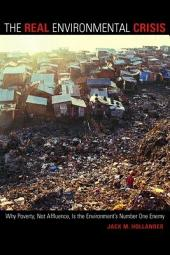 The Real Environmental Crisis: Why Poverty, Not Affluence, Is the Environment's Number One Enemy