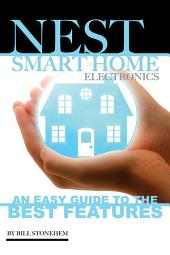 Nest Smart Home Electronics: An Easy Guide to the Best Features