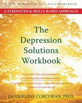 The Depression Solutions Workbook: A Strengths and Skills-Based Approach