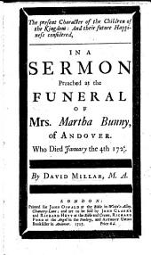 The Present Character of the Children of the Kingdom, and Their Future Happiness: Considered in a Sermon [on Matt. Xiii. 43] Preached at the Funeral of M. Bunny