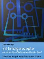 33 Erfolgsrezepte zur pers  nlichen Weiterentwicklung im Beruf PDF
