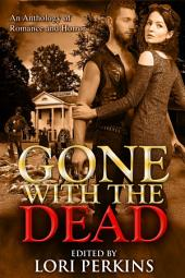Gone with the Dead: An Anthology of Romance and Horror