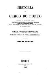 Historia do cerco do Porto: precedida de uma extensa noticia sobre as differentes phazes politicas da monarchia desde os mais antigos tempos até ao anno de 1820, e desde este mesmo anno até ao começo do sobredito cerco, Volume 2