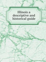 Illinois a descriptive and historical guide