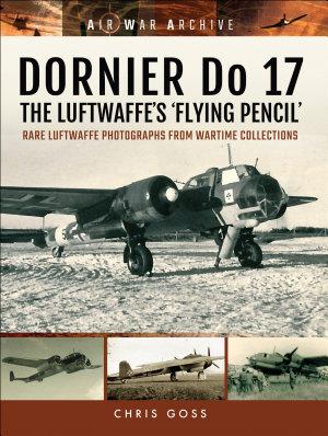 DORNIER Do 17   The Luftwaffe s  Flying Pencil