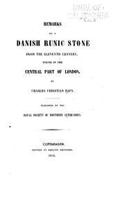 Remarks on a Danish Runic Stone from the Eleventh Century: Found in the Central Part of London ; Bemærkninger Om en Dansk Runesteen Fra Det Ellevte Aarhundrede : Funden Midt i London : Og Om Flere Danske Runestene