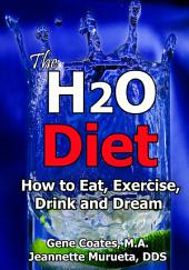 The H2O Diet Book: How to Eat, Exercise, Drink and Dream