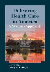 Delivering Health Care in America: Edition 6
