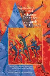 Canadian Cultural Exchange: Translation and Transculturation / Traduction Et Transculturation