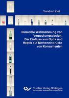 Bimodale Wahrnehmung von Verpackungsdesign  Der Einfluss von Optik und Haptik auf Markeneindr  cke von Konsumenten PDF