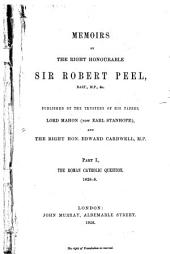 Memoirs by the r. h. Sir Robert Peel, published by the trustees of his papers: Lord Mahon (now Earl Stanhope) and E. Cardwell. I