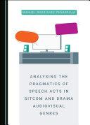 Analysing the Pragmatics of Speech Acts in Sitcom and Drama Audiovisual Genres