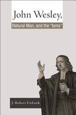 John Wesley  Natural Man  and the  Isms  PDF