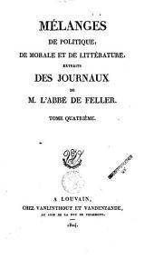 Mélanges de politique, de morale et de littérature: extraits des journaux de M. l'abbé de Feller, Volume4